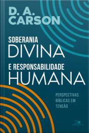 Soberania Divina E Responsabilidade Humana: Perspectivas Bíblicas Em Tensão