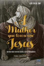 A Mulher Que Tocou Em Jesus: Em Deus Não Existem Acasos, Existe Providência