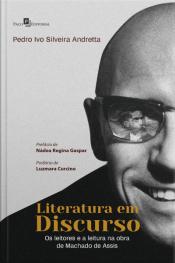 Literatura Em Discurso: Os Leitores E A Leitura Na Obra De Machado De Assis
