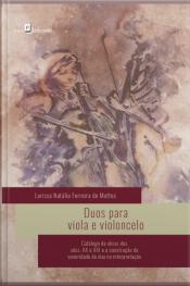 Duos Para Viola E Violoncelo: Catálogo De Obras Dos Sécs. Xx E Xxi E A Construção Da Sonoridade Do Duo Na Interpretação