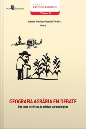 Geografia Agrária Em Debate: Das Lutas Históricas Às Práticas Agroecológicas