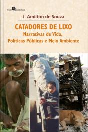 Catadores De Lixo: Narrativas De Vida, Políticas Públicas E Meio Ambiente