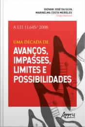 A Lei 11.645/ 2008: Uma Década De Avanços, Impasses, Limites E Possibilidades