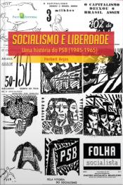 Socialismo E Liberdade: Uma História Do Psb (1945-1965)