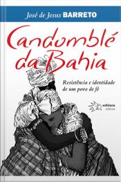 Candomblé Da Bahia: Resistência E Identidade De Um Povo De Fé