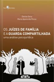 Os Juízes De Família E A Guarda Compartilhada: Uma Análise Psicojurídica