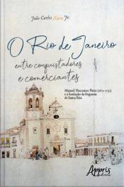 O Rio De Janeiro Entre Conquistadores E Comerciantes:: Manoel Nascentes Pinto (1672-1731) E A Fundação Da Freguesia De Santa Rita