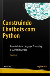 Construindo Chatbots Com Python: Usando Natural Language Processing E Machine Learning