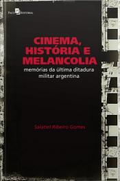 Cinema, História E Melancolia: Memórias Da Última Ditadura Militar Argentina