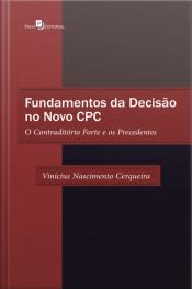 Fundamentos Da Decisão No Novo Cpc: O Contraditório Forte E Os Precedentes