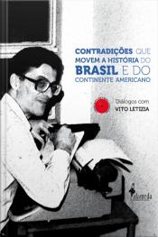 Contradições Que Movem A História Do Brasil E Do Continente Americano: Diálogos Com Vito Letízia