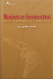 Raízes E Sementes: Mestres E Caminhos Do Teatro Na América Latina