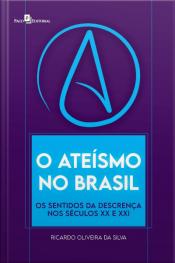 O Ateísmo No Brasil: Os Sentidos Da Descrença Nos Séculos Xx E Xxi