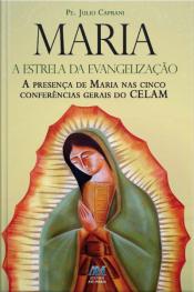 Maria, A Estrela Da Evangelização: A Presença De Maria Nas Cinco Conferências Gerais Do Celam