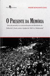 O Presente Da Memória: Usos Do Passado E As (re)construções De Identidade Da Folha De S. Paulo, Entre O Golpe De 1964 E A Ditabranda