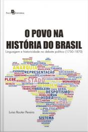 O Povo Na História Do Brasil : Linguagem E Historicidade No Debate Político (1750-1870)
