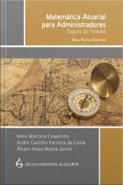 Matemática Atuarial Para Administradores - Seguro De Pessoas – Série Textos Didáticos