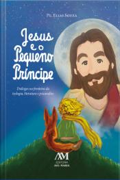 Jesus E O Pequeno Príncipe: Diálogos Na Fronteira Da Teologia, Literatura E Psicanálise