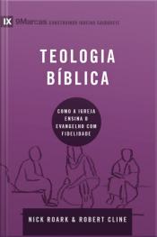 Teologia Bíblica: Como A Igreja Ensina O Evangelho Com Fidelidade