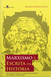 Marxismo E Escrita Da História: Os Intelectuais E A Questão Agrária No Brasil (1950/1960)