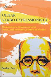 """Olhar, Verbo Expressionista: O Expressionismo Alemão No Romance """"amar, Verbo Intransitivo"""", De Mário De Andrade"""
