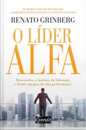 O Líder Alfa: Desenvolva O Instinto Da Liderança E Forme Equipes De Alta Performance