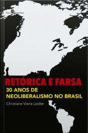 Retórica E Farsa: 30 Anos De Neoliberalismo No Brasil