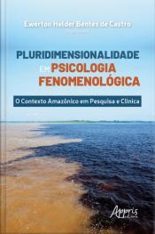 Pluridimensionalidade Em Psicologia Fenomenológica:: O Contexto Amazônico Em Pesquisa E Clínica