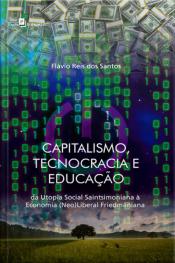 Capitalismo, Tecnocracia E Educação: Da Utopia Social Saintsimoniana À Economia (neo)liberal Friedmaniana