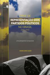 Crise De Representação Dos Partidos Políticos No Brasil (2000 A 2015): Uma Perspectiva Comparada