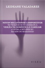 Novos Mecanismos E Dispositivos Tecnológicos No Combate À Violência Doméstica E Familiar Contra Mulher No Estado Do Maranhão