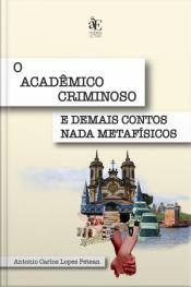 O Acadêmico Criminoso E Demais Contos Nada Metafísicos