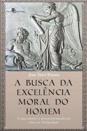 A Busca Da Excelência Moral Do Homem: O Nascimento E Desenvolvimento Da Ética Na Antiguidade