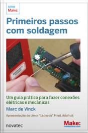 Primeiros Passos Com Soldagem: Um Guia Prático Para Fazer Conexões Elétricas E Mecânicas