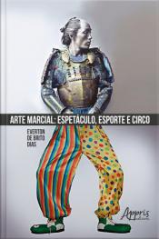 Arte Marcial: Espetáculo, Esporte E Circo