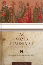 As Vozes Femininas Na Literatura Inglesa Da Baixa Idade Média: Um Estudo De The Canterbury Tales