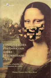 Considerações Psicossociais Sobre Deformidade Facial: A Pessoa, A Família E Os Profissionais De Saúde