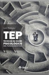 Tep- Técnicas De Exame Psicológico: Os Fundamentos