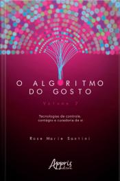 O Algoritmo Do Gosto: Tecnologias De Controle, Contágio E Curadoria De Si; Volume 2