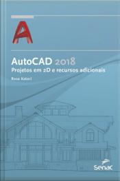 Autocad 2018: Projetos Em 2d E Recursos Adicionais