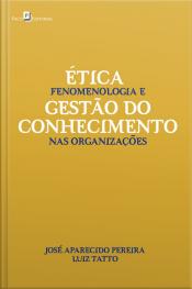 Ética, Fenomenologia E Gestão Do Conhecimento Nas Organizações