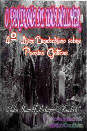 O Fantasma De Uma Mulher: 4º Livro Bradockiano Sobre Poesias Góticas: 4º Livro Bradockiano Sobre Poesias Góticas