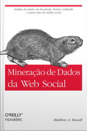 Mineração De Dados Da Web Social: Análise De Dados Do Facebook, Twitter, Linkedin E Outros Sites De Mídia Social