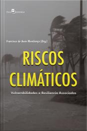 Riscos Climáticos: Vulnerabilidades E Resiliência Associados