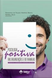 Psicologia Positiva Nas Organizações E No Trabalho:: Conceitos Fundamentais E Sentidos Aplicados