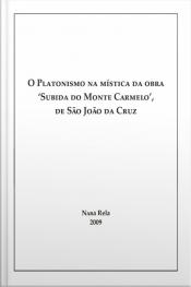 """O Platonismo Na Mística Da Obra """"subida Do Monte Carmelo"""" De São João Da Cruz"""