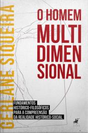 O Homem Multidimensional: Fundamentos Histórico-filosóficos Para A Compreensão Da Realidade Histórico-social