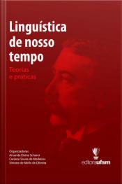 Linguística De Nosso Tempo: Teorias E Práticas