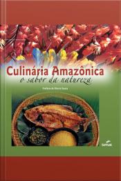 Culinária Amazônica: O Sabor Da Natureza