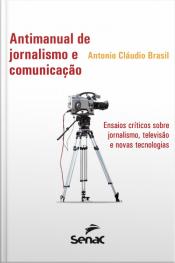 Antimanual De Jornalismo E Comunicação: Ensaios Críticos Sobre Jornalismo, Televisão E Novas Tecnologias